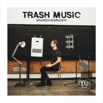 Wojciech_Blazejczyk_Trash_Music_ALBUM